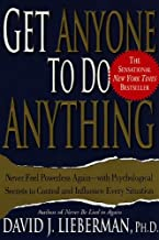 Get Anyone to Do Anything: Never Feel Powerless Again--With Psychological Secrets to Control and Influence Every Situation...