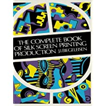 The Complete Book of Silk Screen Printing Production (English Edition)