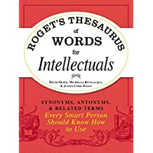 Roget's Thesaurus of Words for Intellectuals: Synonyms, Antonyms, and Related Terms Every Smart Person Should Know How to Use (English Edition)