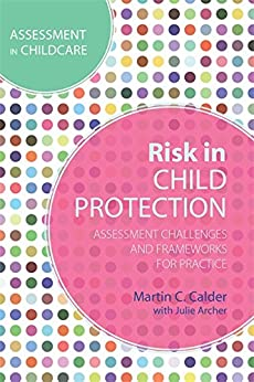 """""""Risk in Child Protection: Assessment Challenges and Frameworks for Practice (Assessment in Childcare) (English Edition)"""",作者:[Calder, Martin C.]"""