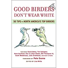 Good Birders Don't Wear White: 50 Tips From North America's Top Birders (English Edition)