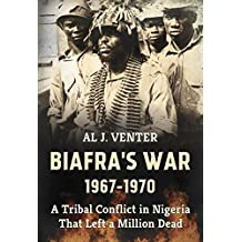 Biafra's War 1967-1970: A Tribal Conflict in Nigeria That Left a Million Dead (English Edition)