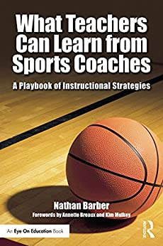 """""""What Teachers Can Learn From Sports Coaches: A Playbook of Instructional Strategies (Routledge Eye on Education) (English Edition)"""",作者:[Barber, Nathan]"""