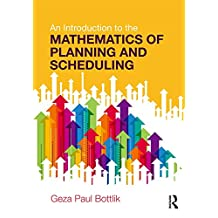 An Introduction to the Mathematics of Planning and Scheduling (English Edition)