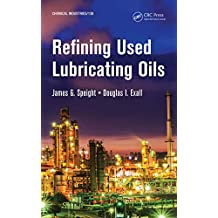 Refining Used Lubricating Oils (Chemical Industries Book 138) (English Edition)