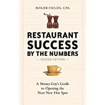 Restaurant Success by the Numbers, Second Edition: A Money-Guy's Guide to Opening the Next New Hot Spot (English Edition)