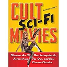 Cult Sci-Fi Movies: Discover the 10 Best Intergalactic, Astonishing, Far-Out, and Epic Cinema Classics (English Edition)