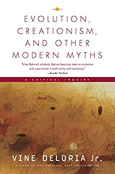 """Evolution, Creationism, and Other Modern Myths: A Critical Inquiry (English Edition)"",作者:[Deloria, Jr., Vine]"