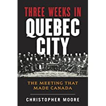 The History of Canada Series: Three Weeks in Quebec City: The Meeting That Made Canada (English Edition)