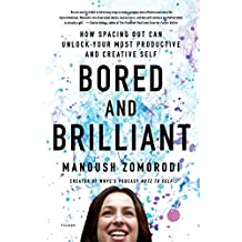 Bored and Brilliant: How Spacing Out Can Unlock Your Most Productive and Creative Self (English Edition)
