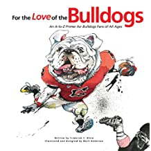 For the Love of the Bulldogs: An A-to-Z Primer for Bulldogs Fans of All Ages (For the Love of...) (English Edition)