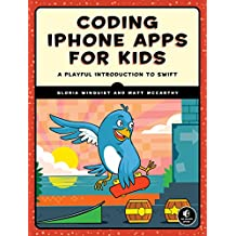 Coding iPhone Apps for Kids: A Playful Introduction to Swift (English Edition)