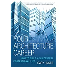 Your Architecture Career: How to Build a Successful Professional Life (English Edition)