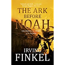 The Ark Before Noah: Decoding the Story of the Flood (English Edition)
