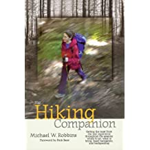 The Hiking Companion: Getting the most from the trail experience throughout the seasons: where to go, what to bring, basic navigation, and backpacking (English Edition)