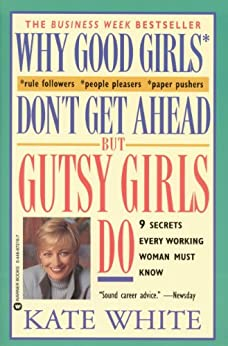 """Why Good Girls Don't Get Ahead... But Gutsy Girls Do: Nine Secrets Every Working Woman Must Know (English Edition)"",作者:[White, Kate]"