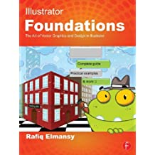 Illustrator Foundations: The Art of Vector Graphics, Design and Illustration in Illustrator (English Edition)