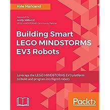 Building Smart LEGO MINDSTORMS EV3 Robots: Leverage the LEGO MINDSTORMS EV3 platform to build and program intelligent robots (English Edition)