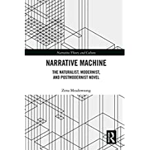 Narrative Machine: The Naturalist, Modernist, and Postmodernist Novel (Narrative Theory and Culture) (English Edition)