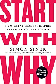 Start with Why: How Great Leaders Inspire Everyone to Take Action (English Edition)