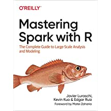 Mastering Spark with R: The Complete Guide to Large-Scale Analysis and Modeling (English Edition)