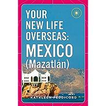 Your New Life Overseas: Mexico (Mazatlán) (English Edition)