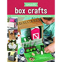 Small Box Craft: Easy-To-Make Dioramas and Other Toy-Sized Spaces for Imaginative Play