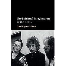 The Spiritual Imagination of the Beats (English Edition)