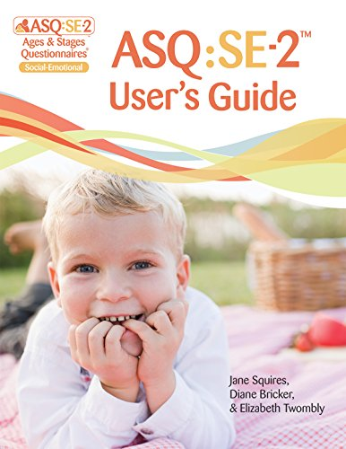 Ages & Stages Questionnaires (R): Social-Emotional (ASQ (R):SE-2): User's Guide (English): A Parent-Completed Child Monitoring System for Social-Emotional Behaviors