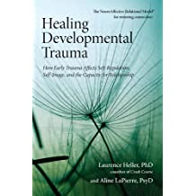 Healing Developmental Trauma: How Early Trauma Affects Self-Regulation, Self-Image, and the Capacity for Relationship (English Edition)