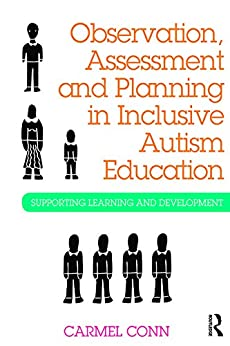 """""""Observation, Assessment and Planning in Inclusive Autism Education: Supporting learning and development (English Edition)"""",作者:[Conn, Carmel]"""