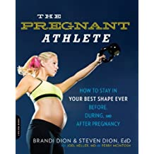 The Pregnant Athlete: How to Stay in Your Best Shape Ever--Before, During, and After Pregnancy (English Edition)