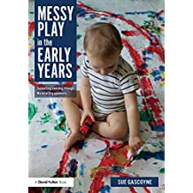 Messy Play in the Early Years: Supporting Learning through Material Engagements (English Edition)
