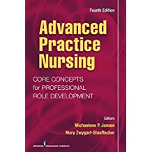 Advanced Practice Nursing: Core Concepts for Professional Role Development, Fourth Edition (English Edition)