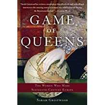 Game of Queens: The Women Who Made Sixteenth-Century Europe (English Edition)