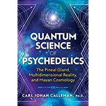 Quantum Science of Psychedelics: The Pineal Gland, Multidimensional Reality, and Mayan Cosmology (English Edition)