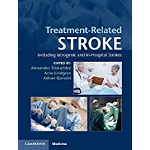 Treatment-Related Stroke: Including Iatrogenic and In-Hospital Strokes (English Edition)