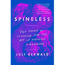 Spineless: The Science of Jellyfish and the Art of Growing a Backbone (English Edition)