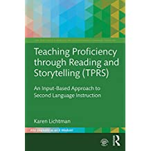 Teaching Proficiency Through Reading and Storytelling (TPRS): An Input-Based Approach to Second Language Instruction (The Routledge E-Modules on Contemporary Language Teaching) (English Edition)