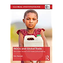 NGOs and Global Trade: Non-state voices in EU trade policymaking (Global Institutions) (English Edition)
