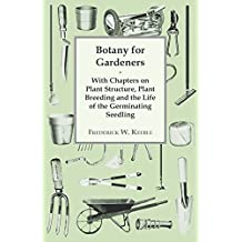 Botany for Gardeners - With Chapters on Plant Structure, Plant Breeding and the Life of the Germinating Seedling (English Edition)