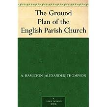 The Ground Plan of the English Parish Church (English Edition)