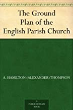 The Ground Plan of the English Parish Church (English Edition)
