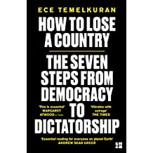 How to Lose a Country: The 7 Steps from Democracy to Dictatorship (English Edition)