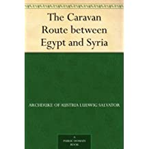 The Caravan Route between Egypt and Syria (English Edition)