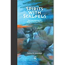 Spirits with Scalpels: The Cultural Biology of Religious Healing in Brazil (English Edition)