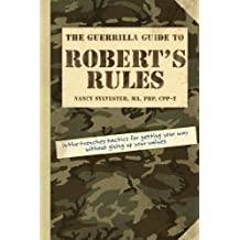 The Guerrilla Guide to Robert's Rules: In-the-Trenches Tactics for Getting Your Way Without Giving Up Your Values (English Edition)