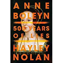 Anne Boleyn: 500 Years of Lies (English Edition)