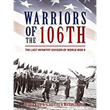 Warriors of the 106th: The Last Infantry Division of World War II (English Edition)