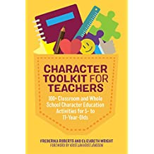 Character Toolkit for Teachers: 100+ Classroom and Whole School Character Education Activities for 5- to 11-Year-Olds (English Edition)